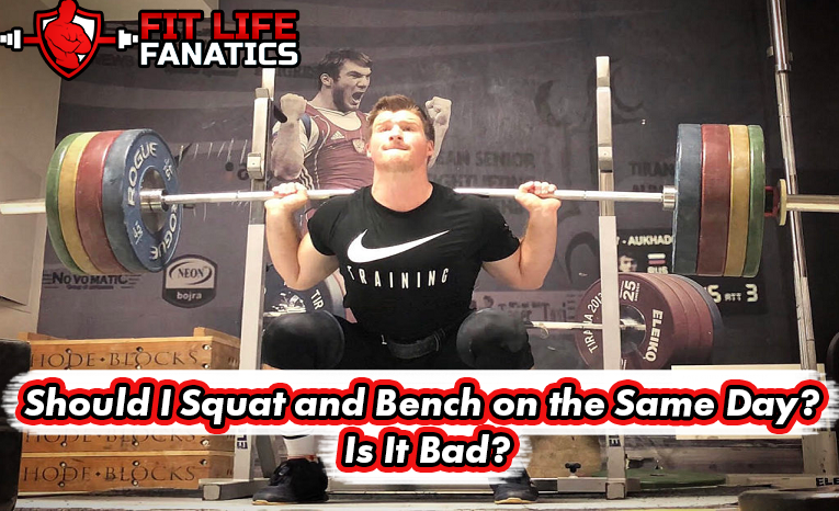 Should I Squat and Bench on the same day - Is it bad