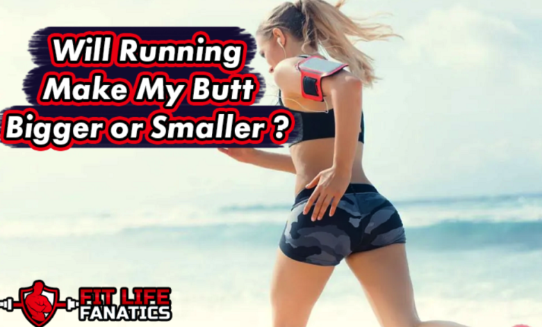 does running make your butt bigger or smaller