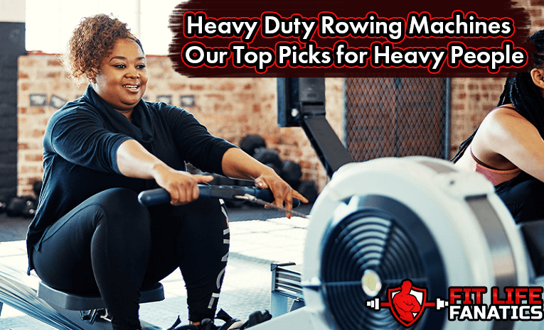 Heavy Duty Rowing Machines - Our Top Picks for Heavy People