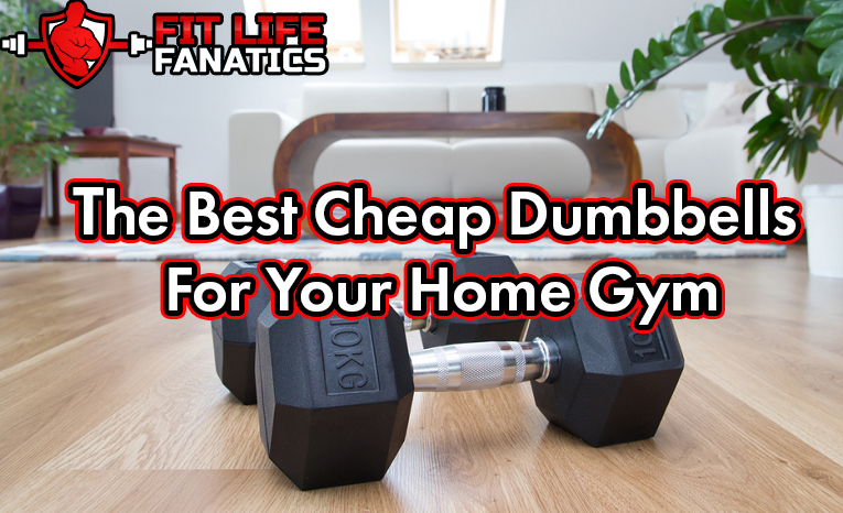 The Best Cheap Dumbbells For Your Home Gym In 2020