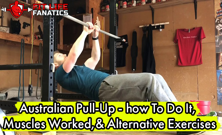 Australian Pull-Up - how To Do It, Muscles Worked, & Alternative Exercises