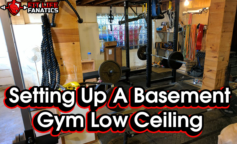 Setting Up A Basement Gym Low Ceiling