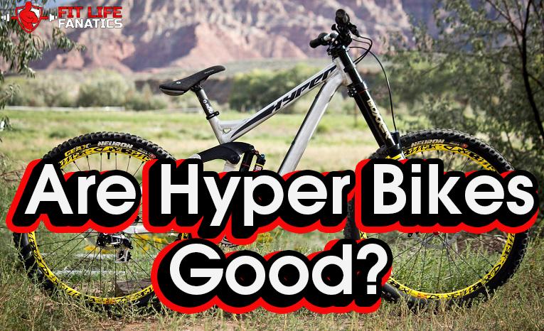 Are Hyper Bikes Good